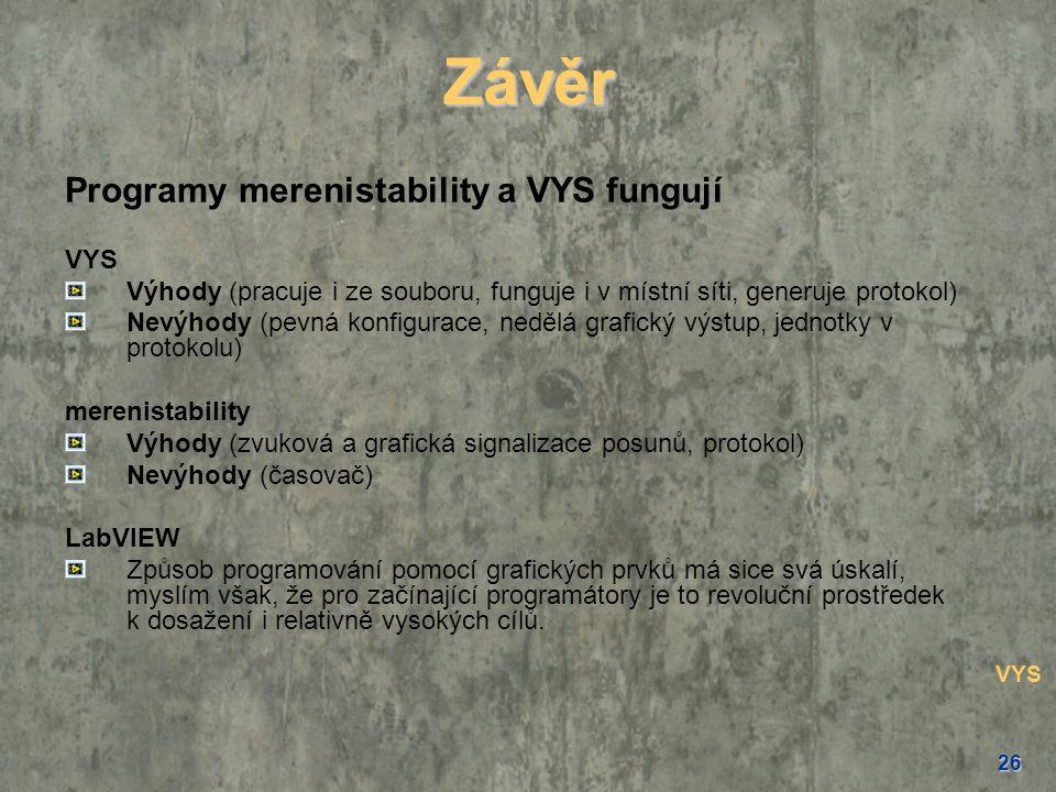 26 Závěr Programy merenistability a VYS fungují VYS Výhody (pracuje i ze souboru, funguje i v místní síti, generuje protokol) Nevýhody (pevná konfigur