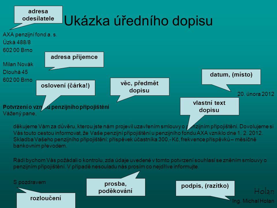 Ukázka úředního dopisu AXA penzijní fond a. s. Úzká 488/8 602 00 Brno Milan Novák Dlouhá 45 602 00 Brno 20. února 2012 Potvrzení o vzniku penzijního p