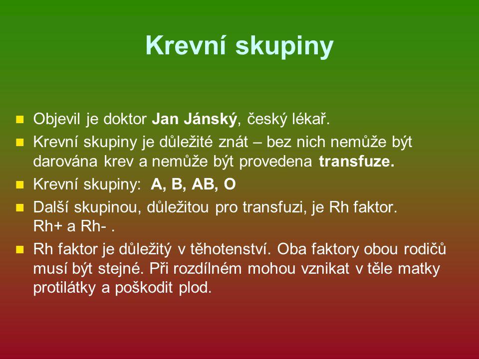 Krevní skupiny Objevil je doktor Jan Jánský, český lékař. Krevní skupiny je důležité znát – bez nich nemůže být darována krev a nemůže být provedena t