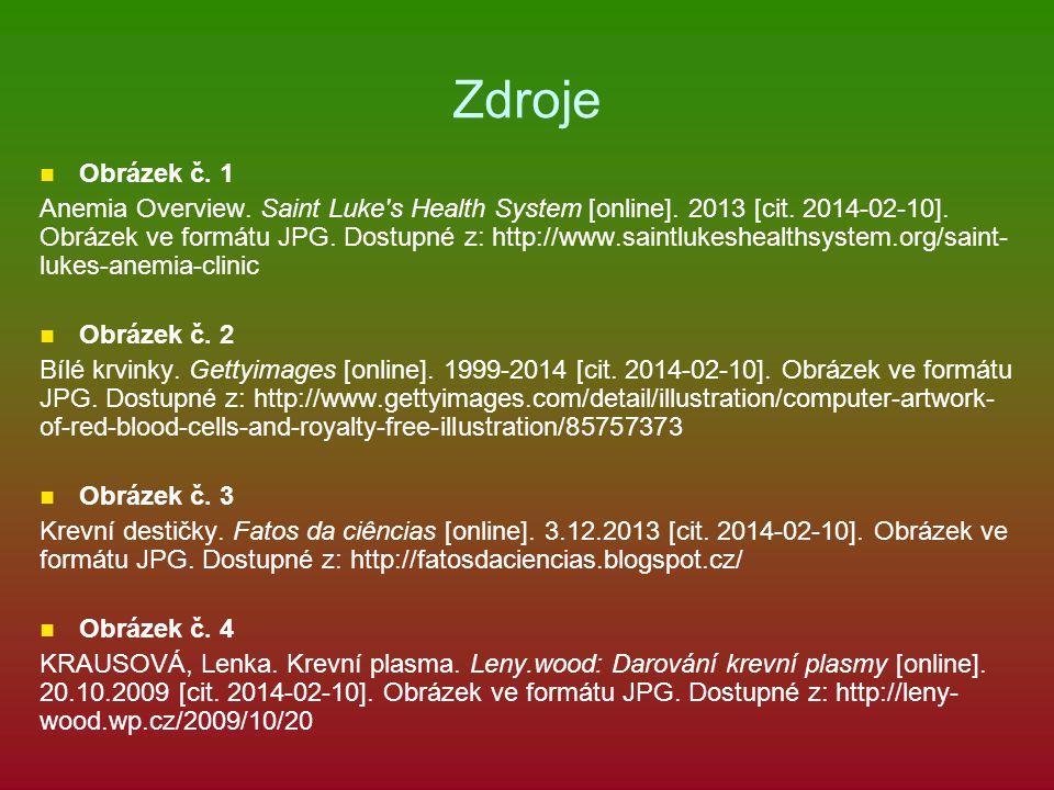 Zdroje Obrázek č. 1 Anemia Overview. Saint Luke's Health System [online]. 2013 [cit. 2014-02-10]. Obrázek ve formátu JPG. Dostupné z: http://www.saint