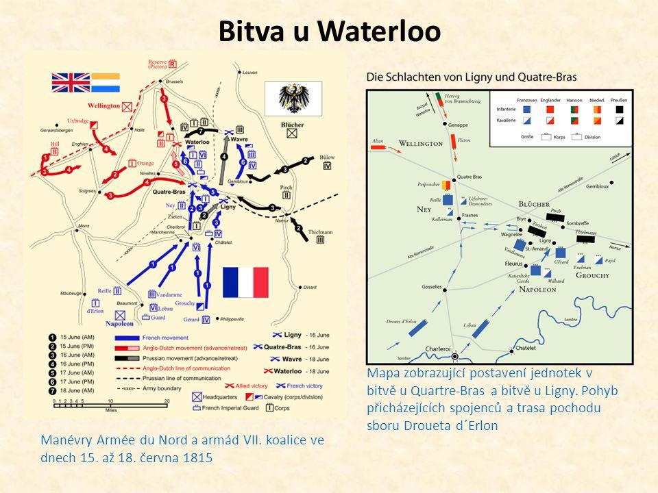 Bitva u Waterloo Manévry Armée du Nord a armád VII. koalice ve dnech 15. až 18. června 1815 Mapa zobrazující postavení jednotek v bitvě u Quartre-Bras