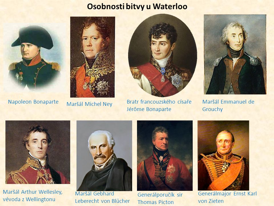 Osobnosti bitvy u Waterloo Maršál Michel Ney Bratr francouzského císaře Jérôme Bonaparte Maršál Emmanuel de Grouchy Maršál Arthur Wellesley, vévoda z