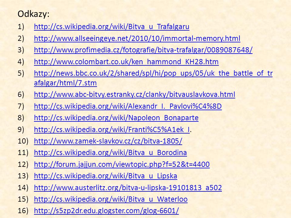 Odkazy: 1)http://cs.wikipedia.org/wiki/Bitva_u_Trafalgaruhttp://cs.wikipedia.org/wiki/Bitva_u_Trafalgaru 2)http://www.allseeingeye.net/2010/10/immorta