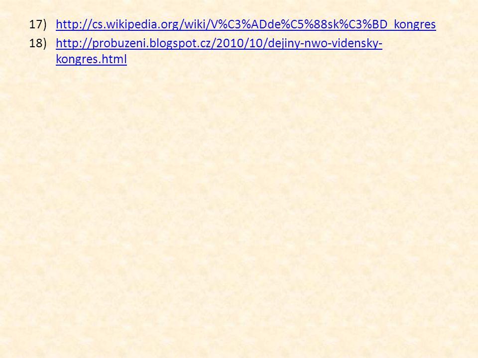 17)http://cs.wikipedia.org/wiki/V%C3%ADde%C5%88sk%C3%BD_kongreshttp://cs.wikipedia.org/wiki/V%C3%ADde%C5%88sk%C3%BD_kongres 18)http://probuzeni.blogsp