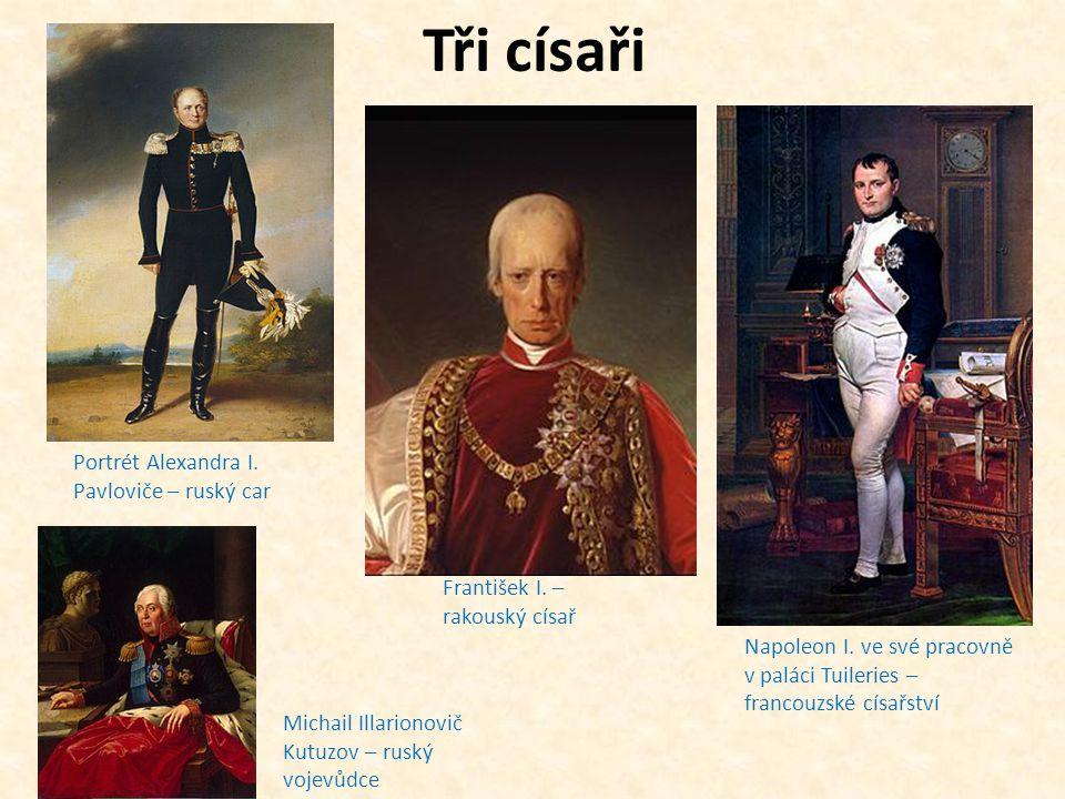 Tři císaři Portrét Alexandra I. Pavloviče – ruský car Napoleon I. ve své pracovně v paláci Tuileries – francouzské císařství Michail Illarionovič Kutu