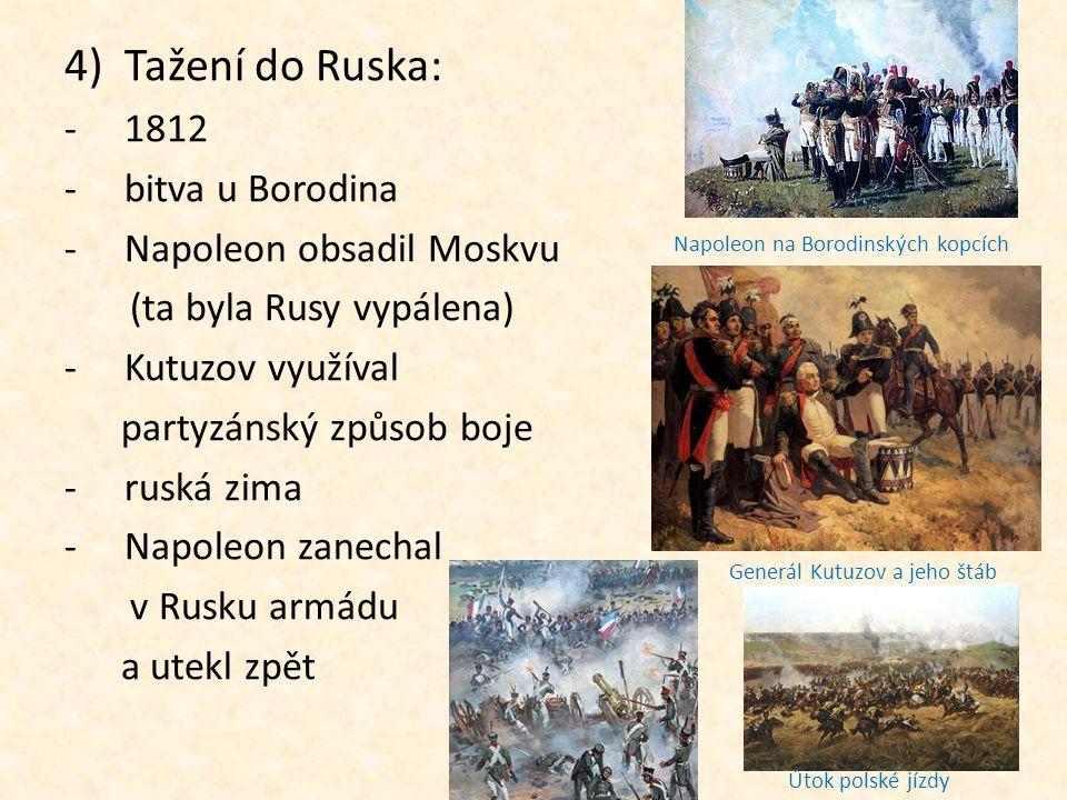 4)Tažení do Ruska: -1812 -b-bitva u Borodina -N-Napoleon obsadil Moskvu (ta byla Rusy vypálena) -K-Kutuzov využíval partyzánský způsob boje -r-ruská z