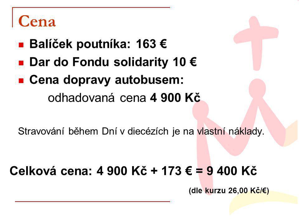 Cena Balíček poutníka: 163 € Dar do Fondu solidarity 10 € Cena dopravy autobusem: odhadovaná cena 4 900 Kč Stravování během Dní v diecézích je na vlastní náklady.