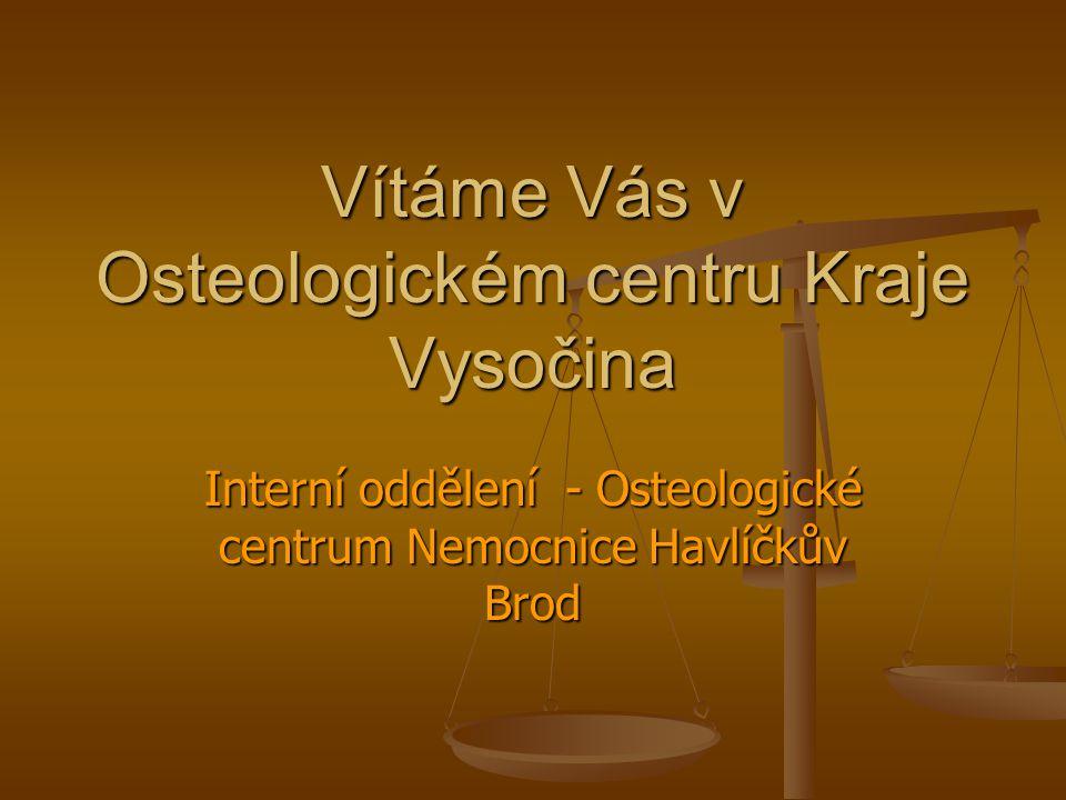 V listopadu 2005 vzniklo v Kraji Vysočina Osteologické centrum zastřešující léčbu veškerých metabolických onemocnění skeletu.