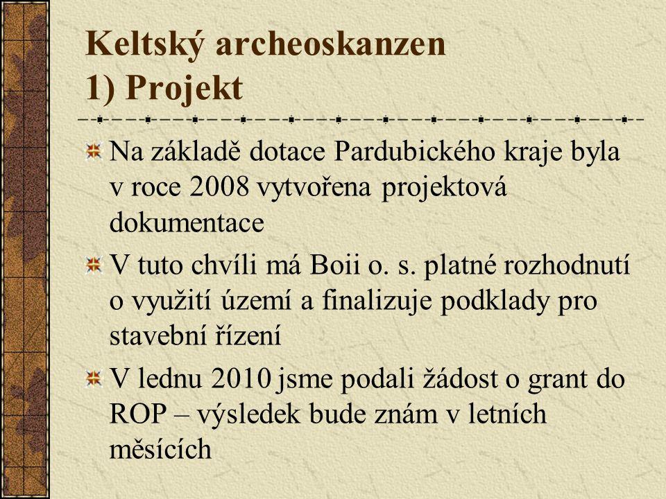 Keltský archeoskanzen 1) Projekt Na základě dotace Pardubického kraje byla v roce 2008 vytvořena projektová dokumentace V tuto chvíli má Boii o.