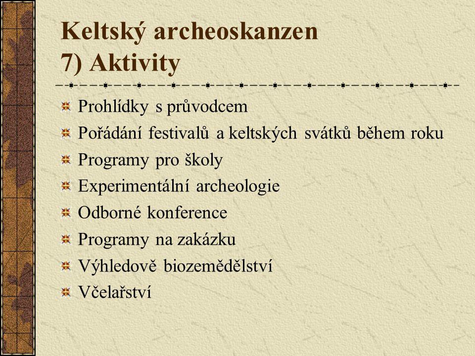 Keltský archeoskanzen 7) Aktivity Prohlídky s průvodcem Pořádání festivalů a keltských svátků během roku Programy pro školy Experimentální archeologie Odborné konference Programy na zakázku Výhledově biozemědělství Včelařství
