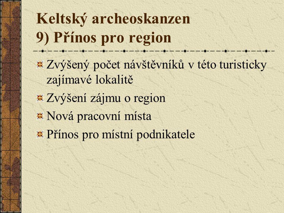 Keltský archeoskanzen 9) Přínos pro region Zvýšený počet návštěvníků v této turisticky zajímavé lokalitě Zvýšení zájmu o region Nová pracovní místa Přínos pro místní podnikatele