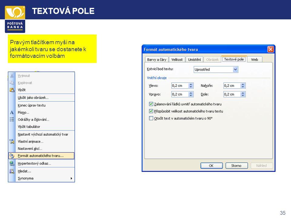 34 TEXTOVÁ POLE Základní textové pole má předdefinované vlastnosti dle předlohy snímku, lze je měnit v menu Formát  Nelze ho ovšem seskupovat s další