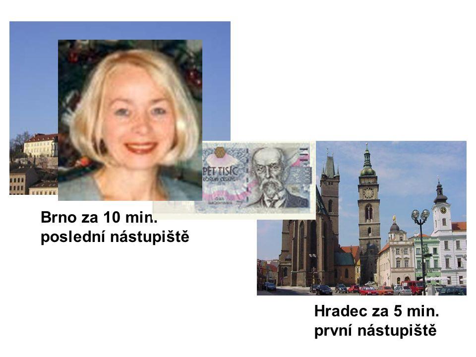 Brno za 10 min. poslední nástupiště Hradec za 5 min. první nástupiště