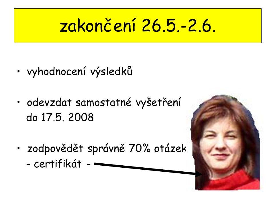 zakončení 26.5.-2.6. vyhodnocení výsledků odevzdat samostatné vyšetření do 17.5. 2008 zodpovědět správně 70% otázek - certifikát -