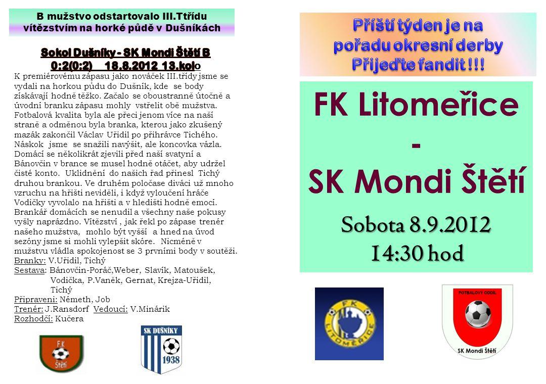 FK Litomeřice - SK Mondi Štětí Sobota 8.9.2012 14:30 hod B mužstvo odstartovalo III.Ttřídu vítězstvím na horké půdě v Dušníkách