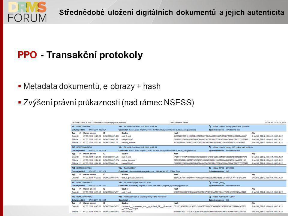 PPO - Transakční protokoly  Metadata dokumentů, e-obrazy + hash  Zvýšení právní průkaznosti (nad rámec NSESS) Střednědobé uložení digitálních dokumentů a jejich autenticita