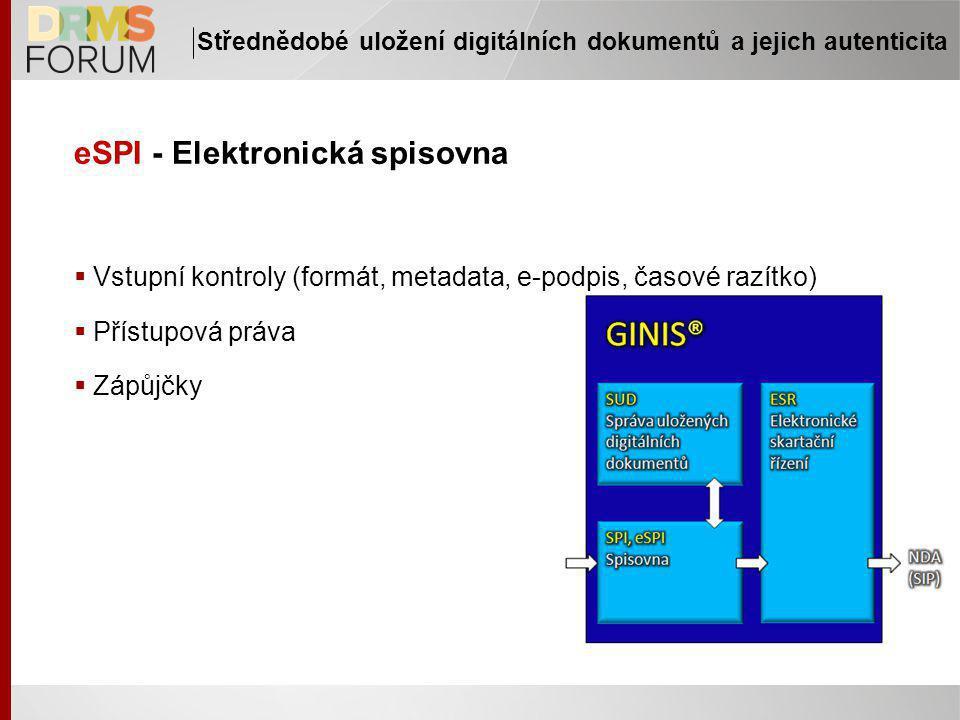 eSPI - Elektronická spisovna  Vstupní kontroly (formát, metadata, e-podpis, časové razítko)  Přístupová práva  Zápůjčky Střednědobé uložení digitálních dokumentů a jejich autenticita