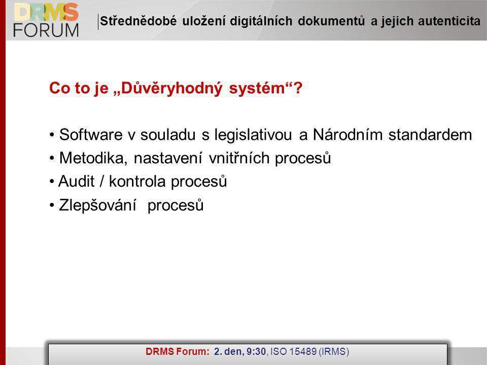 """www.drms.cz Střednědobé uložení digitálních dokumentů a jejich autenticita Co to je """"Důvěryhodný systém ."""