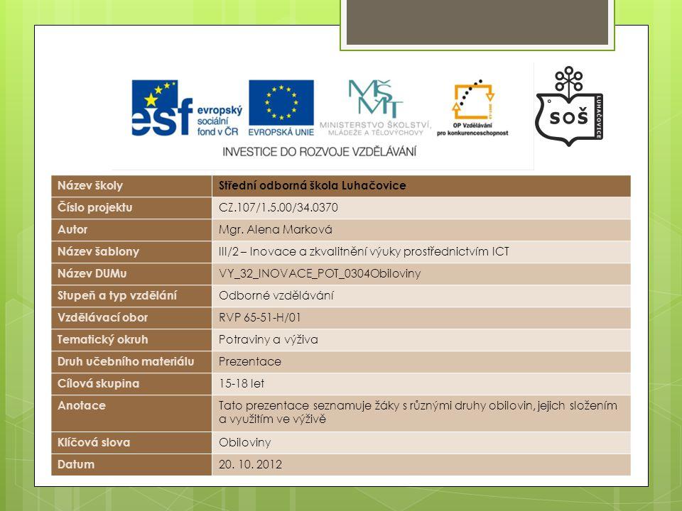 Název školyStřední odborná škola Luhačovice Číslo projektu CZ.107/1.5.00/34.0370 Autor Mgr. Alena Marková Název šablony III/2 – Inovace a zkvalitnění
