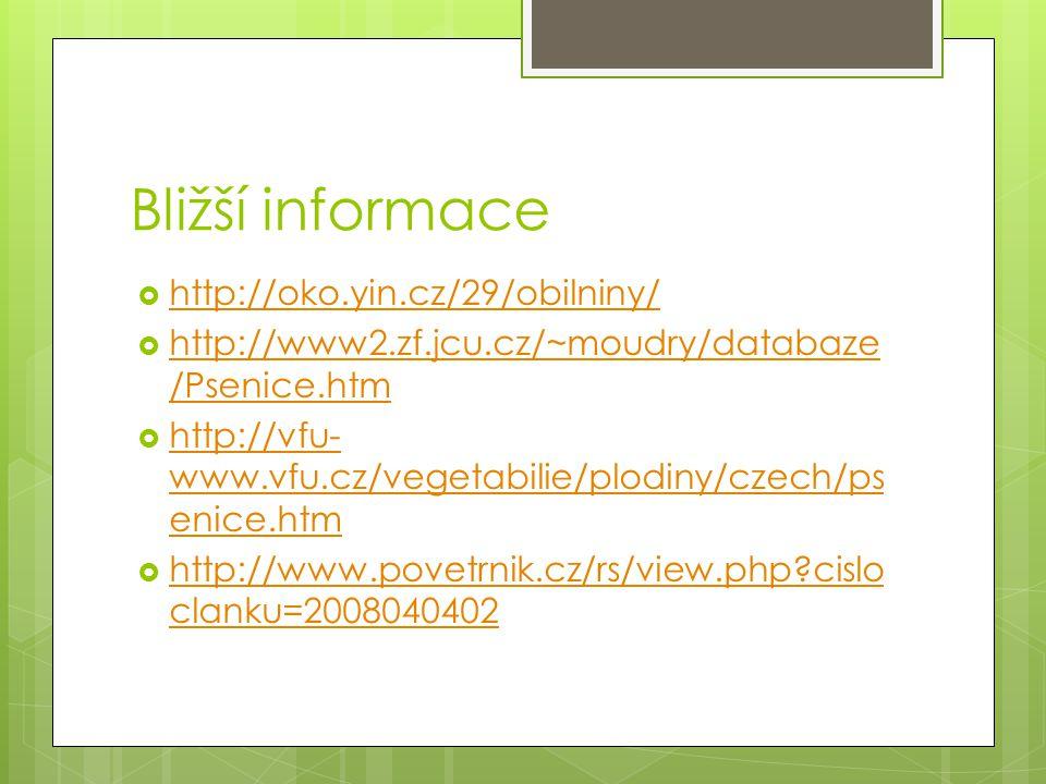Bližší informace  http://oko.yin.cz/29/obilniny/ http://oko.yin.cz/29/obilniny/  http://www2.zf.jcu.cz/~moudry/databaze /Psenice.htm http://www2.zf.