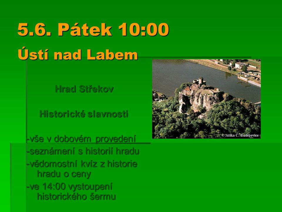 5.6. Pátek 10:00 Hrad Střekov Historické slavnosti Historické slavnosti -vše v dobovém provedení -seznámení s historií hradu -vědomostní kvíz z histor