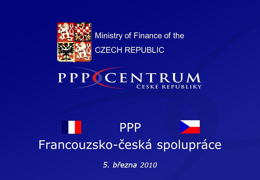 Ministry of Finance of the CZECH REPUBLIC PPP Francouzsko-česká spolupráce 5. března 2010