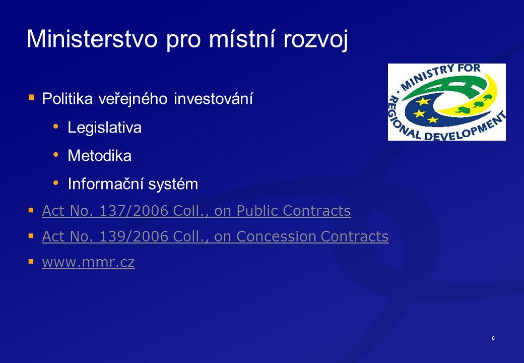 6 Ministerstvo pro místní rozvoj  Politika veřejného investování Legislativa Metodika Informační systém  Act No.