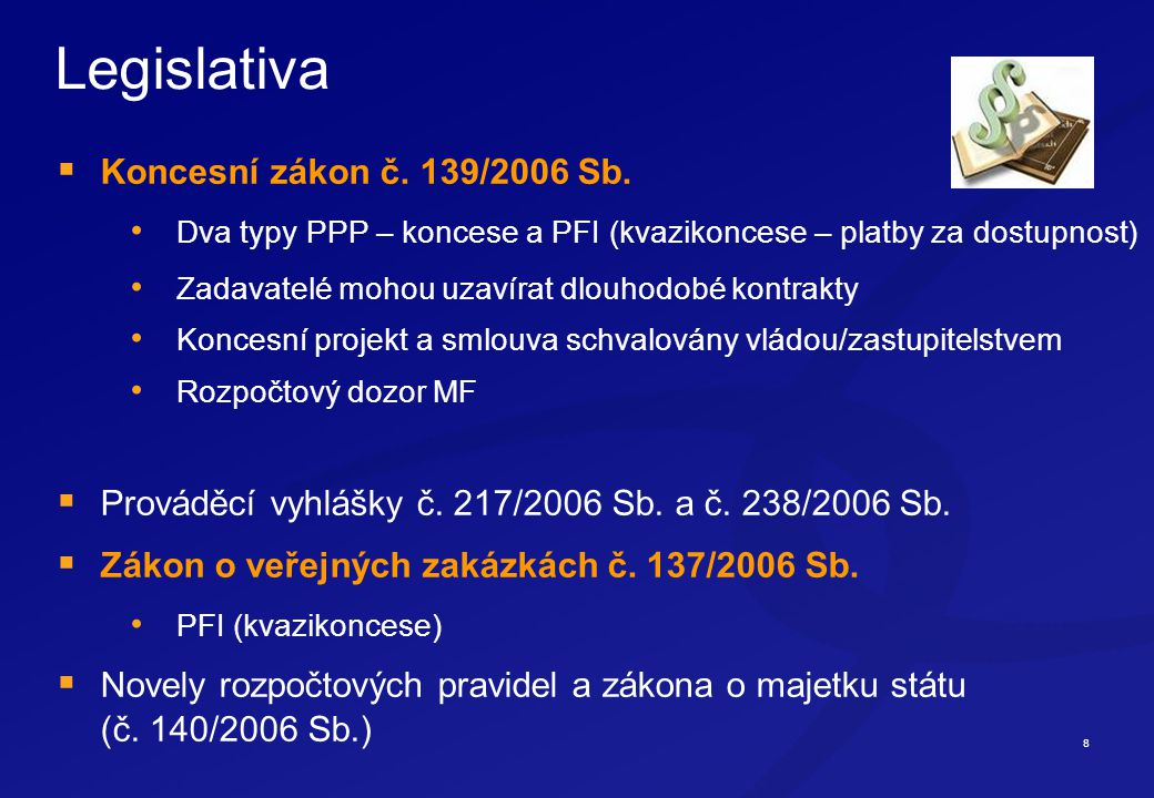 8 Legislativa  Koncesní zákon č.139/2006 Sb.