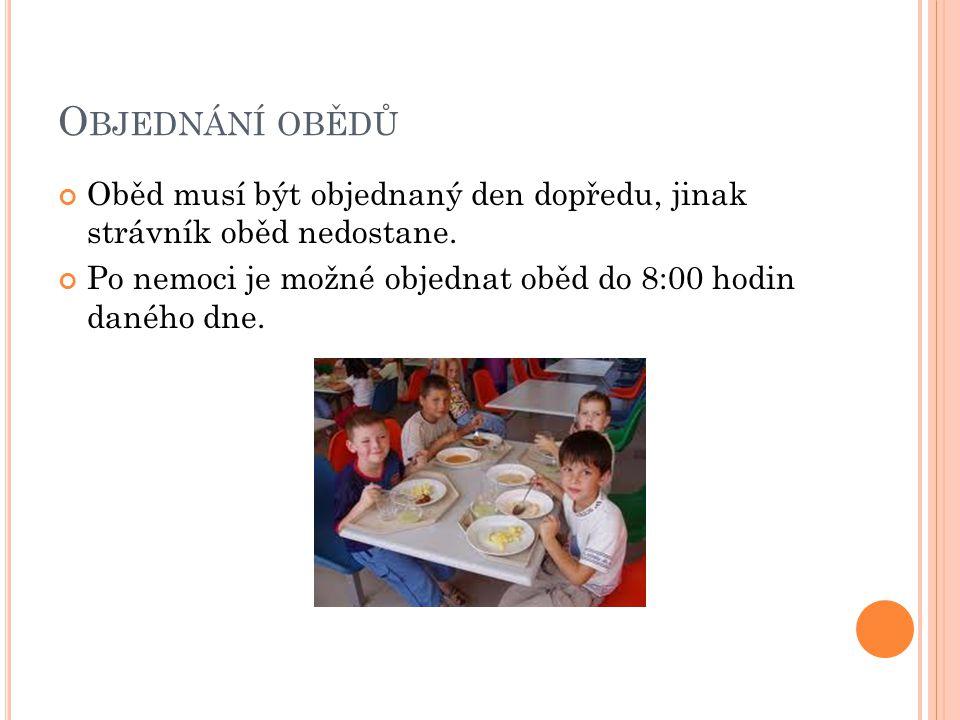 O BJEDNÁNÍ OBĚDŮ Oběd musí být objednaný den dopředu, jinak strávník oběd nedostane. Po nemoci je možné objednat oběd do 8:00 hodin daného dne.