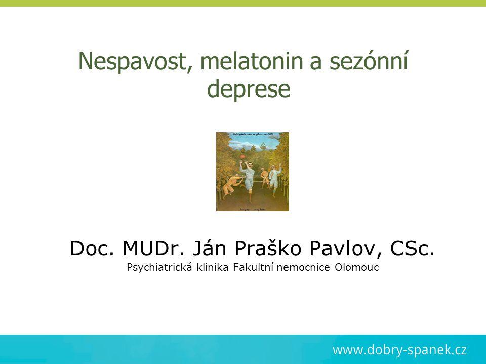 Nespavost, melatonin a sezónní deprese Doc. MUDr. Ján Praško Pavlov, CSc. Psychiatrická klinika Fakultní nemocnice Olomouc