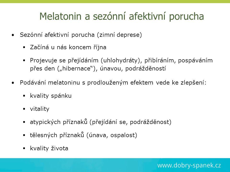 Melatonin a sezónní afektivní porucha Sezónní afektivní porucha (zimní deprese)   Začíná u nás koncem října  Projevuje se přejídáním (uhlohydráty),