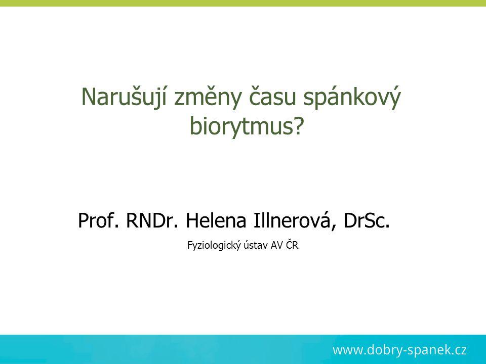 Narušují změny času spánkový biorytmus? Prof. RNDr. Helena Illnerová, DrSc. Fyziologický ústav AV ČR