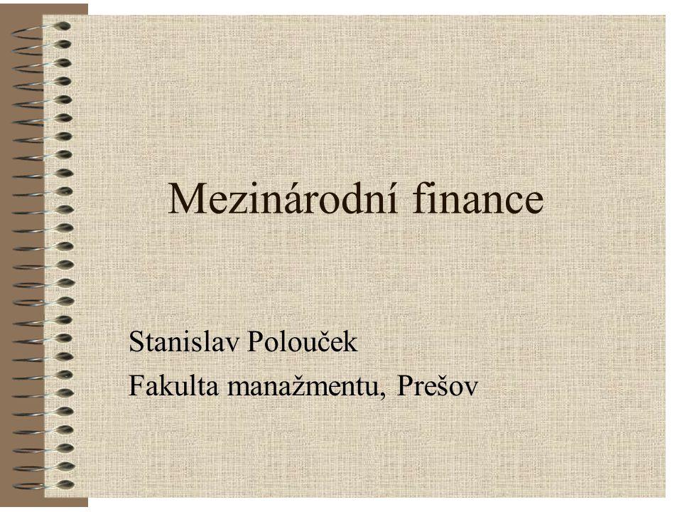 Mezinárodní finance Stanislav Polouček Fakulta manažmentu, Prešov