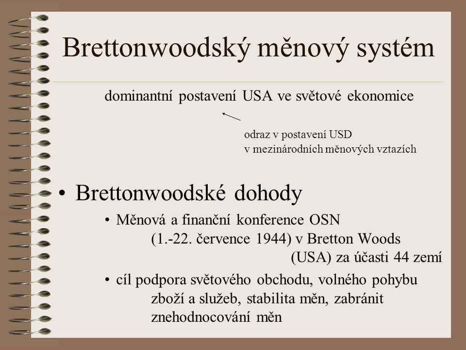 Brettonwoodský měnový systém dominantní postavení USA ve světové ekonomice odraz v postavení USD v mezinárodních měnových vztazích Brettonwoodské doho