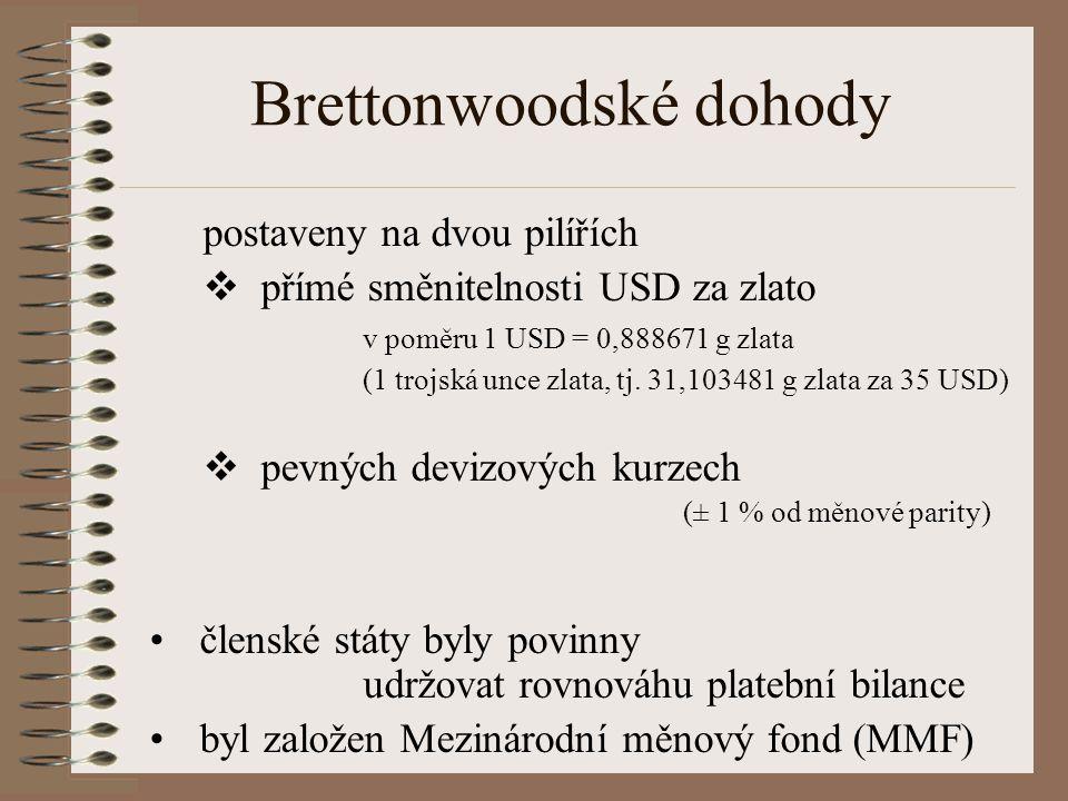 Brettonwoodské dohody postaveny na dvou pilířích  přímé směnitelnosti USD za zlato v poměru 1 USD = 0,888671 g zlata (1 trojská unce zlata, tj. 31,10