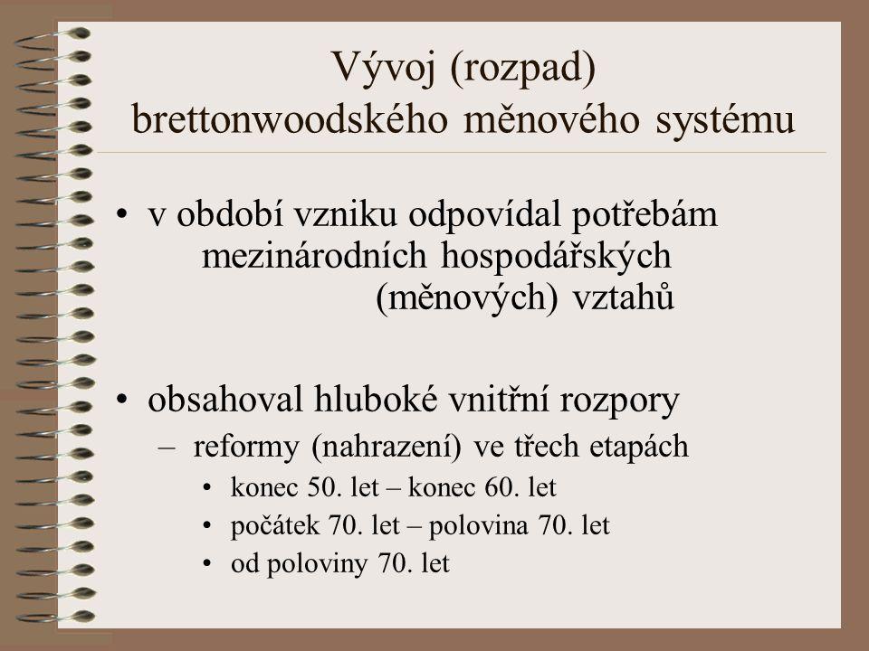 Vývoj (rozpad) brettonwoodského měnového systému v období vzniku odpovídal potřebám mezinárodních hospodářských (měnových) vztahů obsahoval hluboké vn