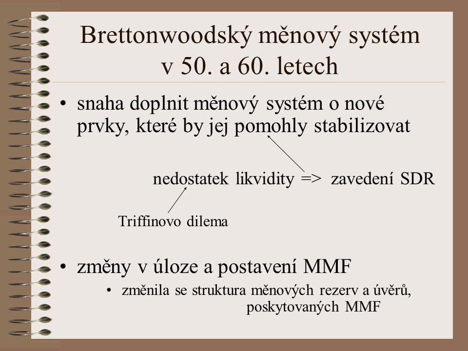 Brettonwoodský měnový systém v 50. a 60. letech snaha doplnit měnový systém o nové prvky, které by jej pomohly stabilizovat nedostatek likvidity => za