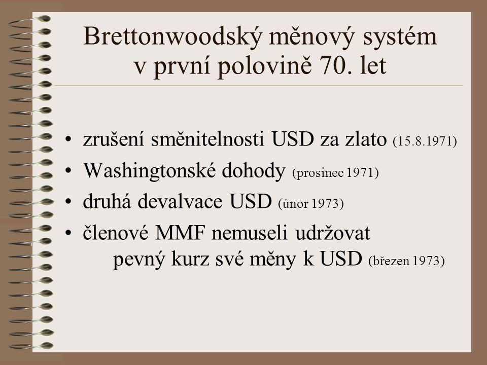 Brettonwoodský měnový systém v první polovině 70. let zrušení směnitelnosti USD za zlato (15.8.1971) Washingtonské dohody (prosinec 1971) druhá devalv