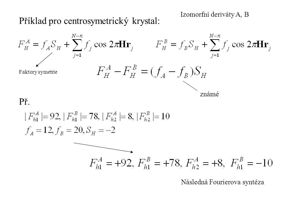 Příklad pro centrosymetrický krystal: Faktory symetrie známé Př. Následná Fourierova syntéza Izomorfní deriváty A, B