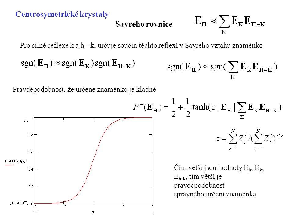 Pro silné reflexe k a h - k, určuje součin těchto reflexí v Sayreho vztahu znaménko Sayreho rovnice Centrosymetrické krystaly Pravděpodobnost, že urče