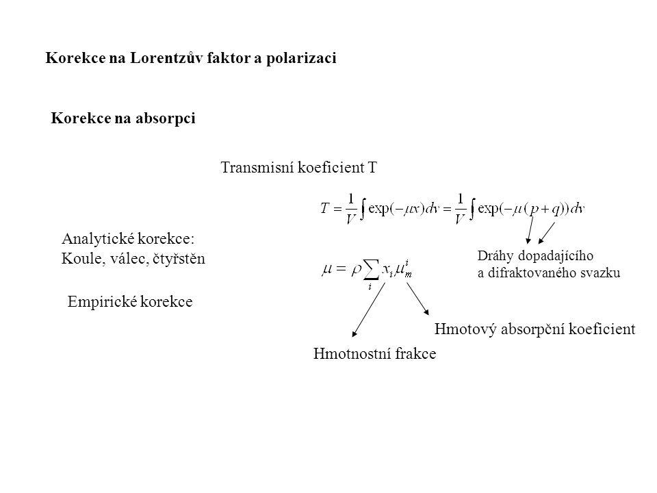 Korekce na Lorentzův faktor a polarizaci Korekce na absorpci Transmisní koeficient T Dráhy dopadajícího a difraktovaného svazku Hmotový absorpční koef