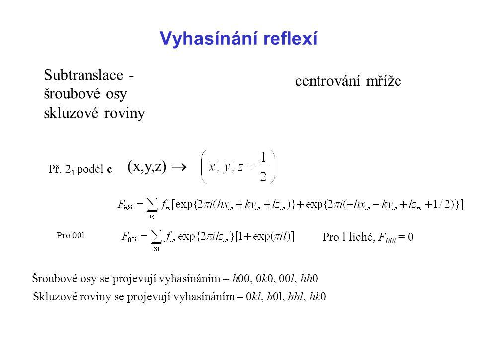 Možné difrakceTyp mříže h + k + l = 2nI h + k = 2nC h + l = 2nB l + k = 2nA h + k = 2n h + l = 2n l + k = 2n F -h + k + l = 3nR Vyhasínání vlivem centrování buňky Urcčení typu mříže a přítomnost šroubových os nebo skluzových rovin Obecné a speciální vyhasínací podmínky