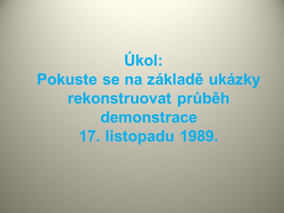Úkol: Pokuste se na základě ukázky rekonstruovat průběh demonstrace 17. listopadu 1989.