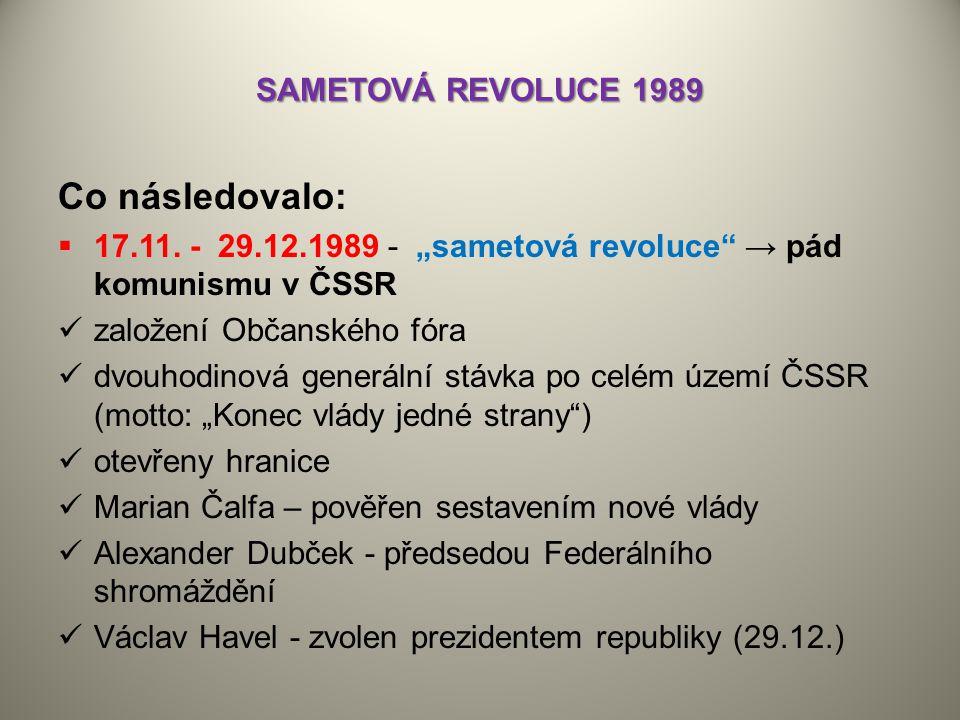 """SAMETOVÁ REVOLUCE 1989 Co následovalo:  17.11. - 29.12.1989 - """"sametová revoluce"""" → pád komunismu v ČSSR založení Občanského fóra dvouhodinová generá"""