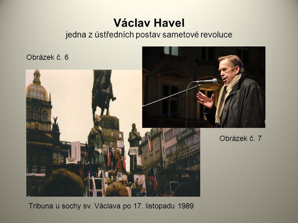 Václav Havel jedna z ústředních postav sametové revoluce Obrázek č. 6 Obrázek č. 7 Tribuna u sochy sv. Václava po 17. listopadu 1989