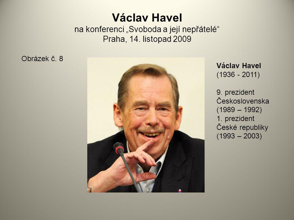 """Václav Havel na konferenci """"Svoboda a její nepřátelé"""" Praha, 14. listopad 2009 Obrázek č. 8 Václav Havel (1936 - 2011) 9. prezident Československa (19"""