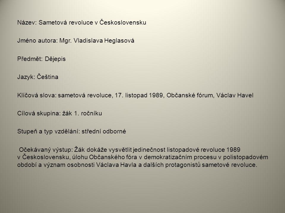 Název: Sametová revoluce v Československu Jméno autora: Mgr. Vladislava Heglasová Předmět: Dějepis Jazyk: Čeština Klíčová slova: sametová revoluce, 17