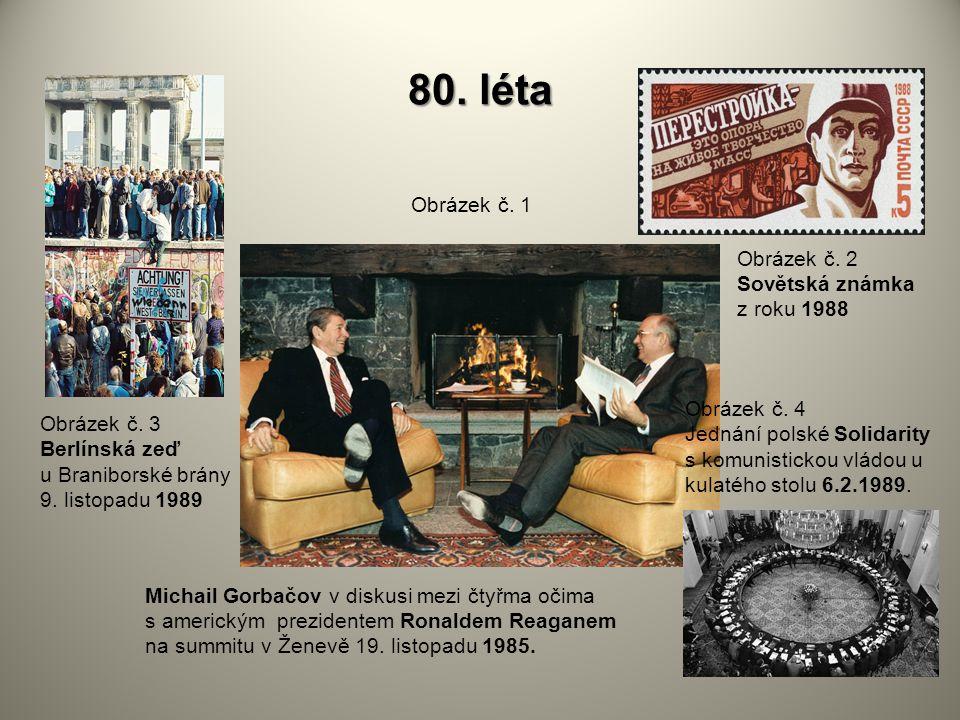 80. léta Obrázek č. 1 Michail Gorbačov v diskusi mezi čtyřma očima s americkým prezidentem Ronaldem Reaganem na summitu v Ženevě 19. listopadu 1985. O