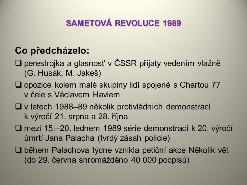 SAMETOVÁ REVOLUCE 1989 Co předcházelo:  perestrojka a glasnosť v ČSSR přijaty vedením vlažně (G. Husák, M. Jakeš)  opozice kolem malé skupiny lidí s
