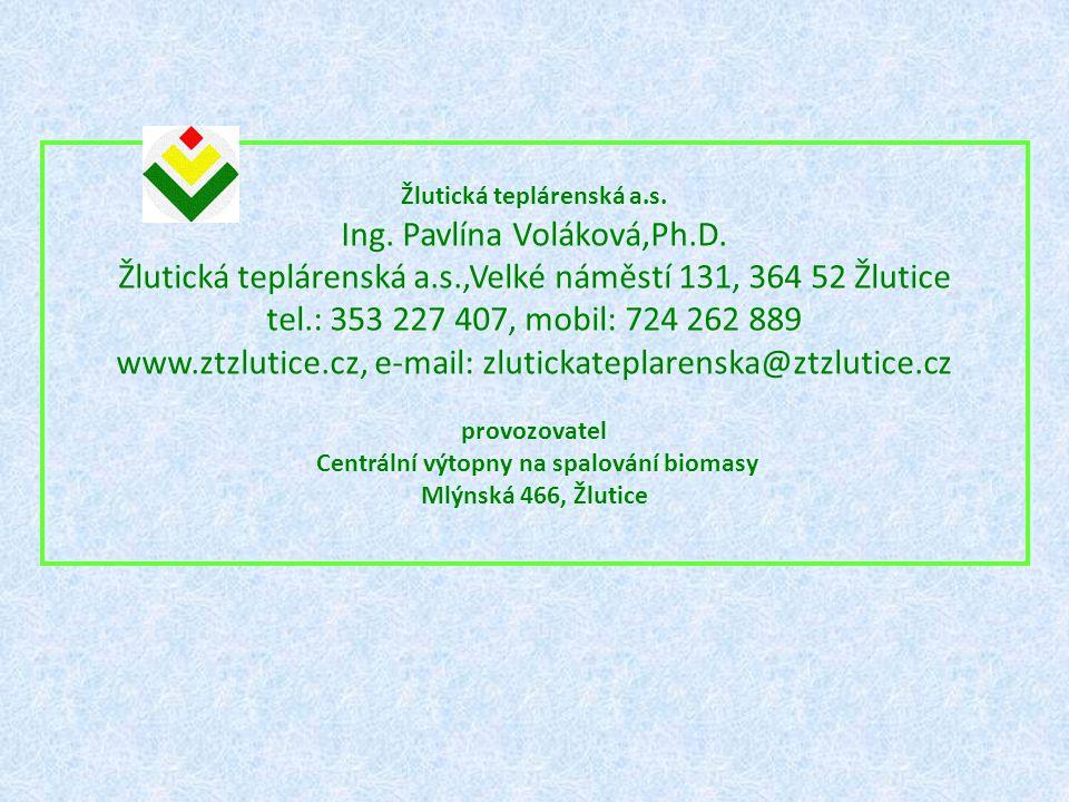 Žlutická teplárenská a.s. Ing. Pavlína Voláková,Ph.D. Žlutická teplárenská a.s.,Velké náměstí 131, 364 52 Žlutice tel.: 353 227 407, mobil: 724 262 88
